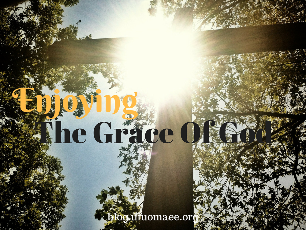 Enjoying The Grace Of God – Part Seven