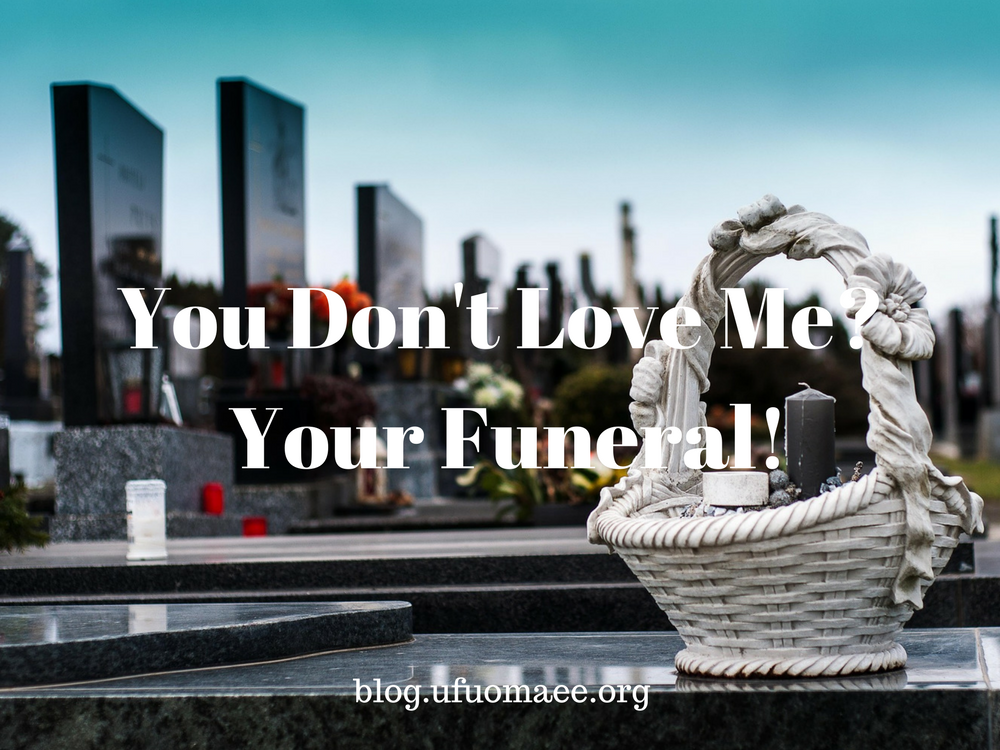 Editor's Pick: You don't love Me? Your Funeral!