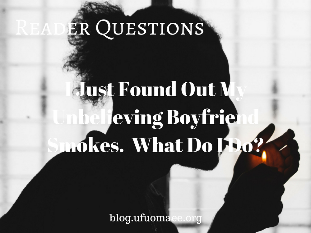 Reader Questions: I Just Found Out My Unbelieving Boyfriend Smokes. What Do I Do?