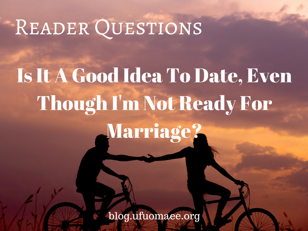 Editor's Pick: Is it a good idea to date, even though I'm not ready to marry?