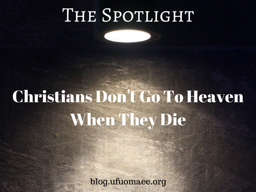 Editor's Pick: Christians Don't Go To Heaven When They Die