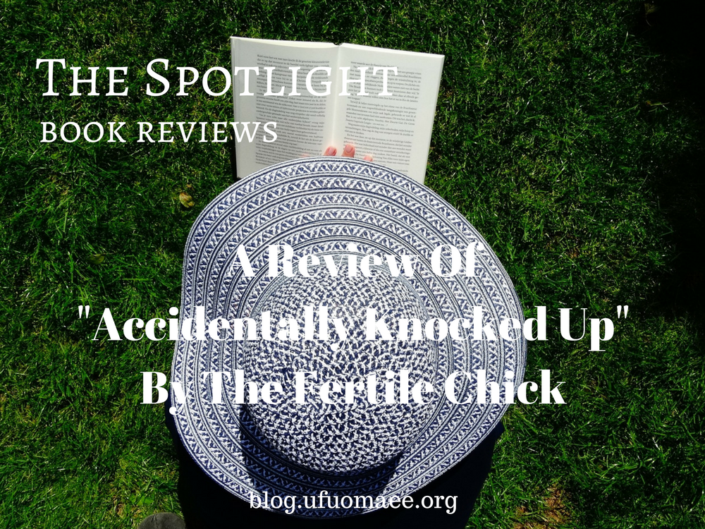 "The Spotlight: A Review Of ""Accidentally Knocked Up"" By The Fertile Chick"