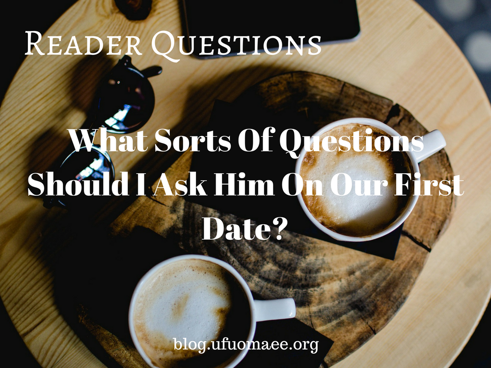 Editor's Pick: What Sorts Of Questions Should I Ask Him On Our First Date?