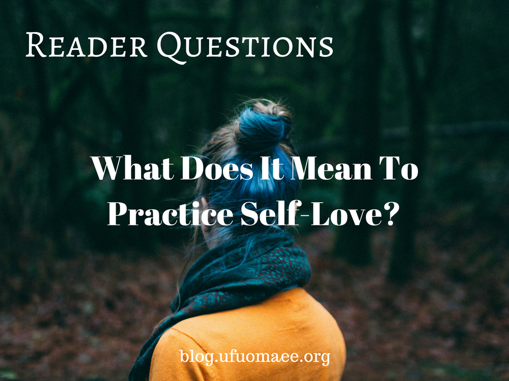 Editor's Pick: What Does It Mean To Practice Self-Love?