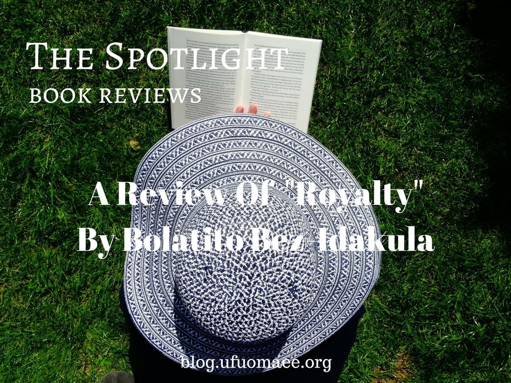 """The Spotlight: A Review of """"Royalty"""" by Bolatito Bez-Idakula"""