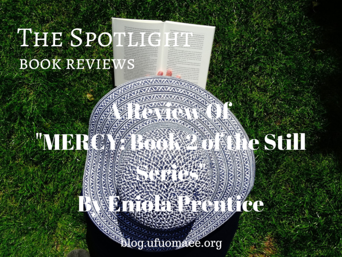 """The Spotlight: A Review of """"Mercy: Book 2 of the Still Series"""" by Eniola Prentice"""