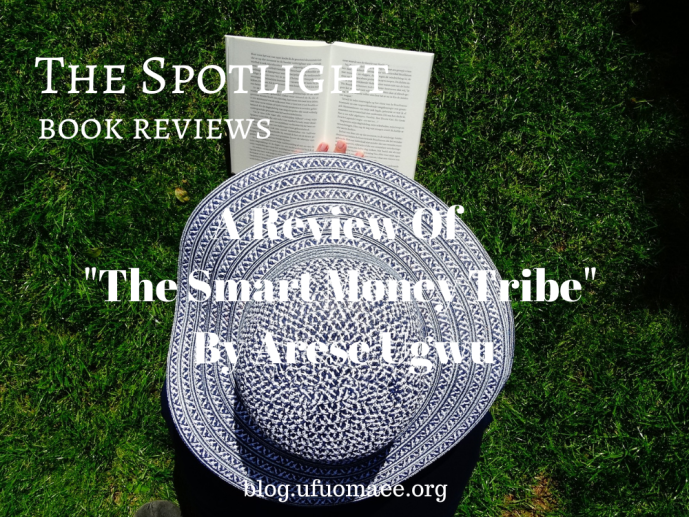 """The Spotlight – A Review of """"The Smart Money Tribe"""" by Arese Ugwu"""